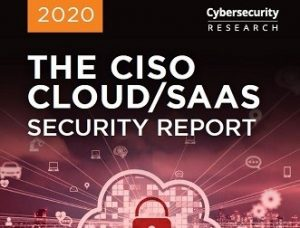 The CISO Cloud/SaaS Security Report by Cybersecurity Insiders