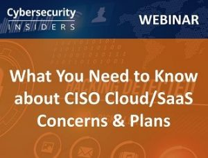 What You Need to Know about CISO Cloud/SaaS Concerns & Plans