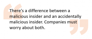 There's a difference between a malicious insider and an accidentally malicious insider