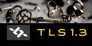 We Need TLS 1.3 Encryption. Why Are Browser Makers Backpedaling?
