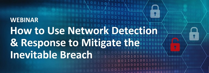 Live Webinar: How to Use Network Detection & Response to Mitigate the Inevitable Breach